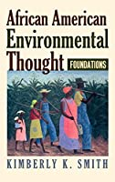 African American Environmental Thought: Foundations (American Political Thought)