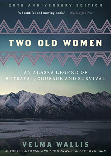 Two Old Women, 20th Anniversary Edition: An Alaska Legend of Betrayal, Courage and Survival