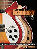 Rickenbacker Electric 12-String: The Story of the Guitars the Music and the Great Players