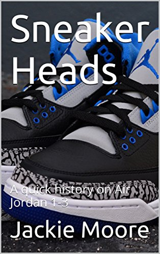 Sneaker Heads: A quick history on Air Jordan 1-3 (English Edition)