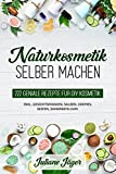 Naturkosmetik selber machen: 222 geniale Rezepte für DIY Kosmetik inkl. Gesichtsmasken, Salben,...