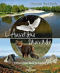 L\'Auvergne sauvage par Christian Bouchardy