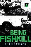 Being Fishkill - Ruth Lehrer