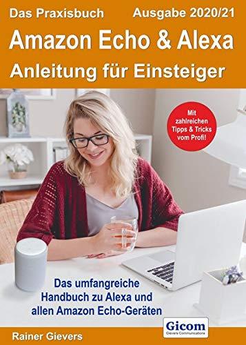 Das Praxisbuch Amazon Echo & Alexa - Anleitung für Einsteiger (Ausgabe 2020/21)