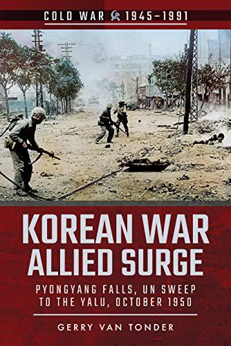 Korean War Allied Surge: Pyongyang Falls, Un Sweep to the Yalu, October 1950 (Cold War 1945–1991)