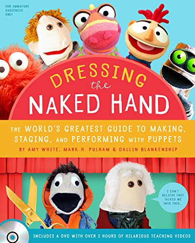 Compare Textbook Prices for Dressing the Naked Hand: The World's Greatest Guide to Puppets, Puppetry, and Puppeteering Pap/DVD Edition ISBN 9781938301131 by White, Amy,Pulham, Mark H,Dallin Blankenship