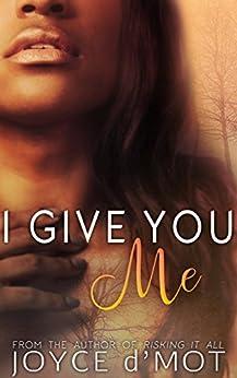 I Give You Me by [Joyce d'Mot]