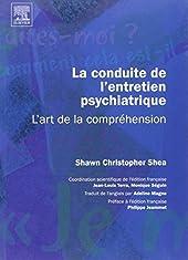 La conduite de l'entretien psychiatrique - L'art de la compréhension: L'ART DE LA COMPREHENSION de Shawn Christopher Shea