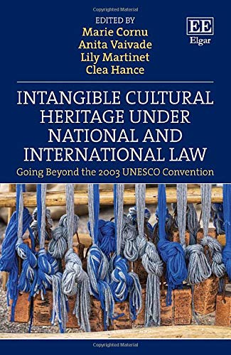 Compare Textbook Prices for Intangible Cultural Heritage Under National and International Law: Going Beyond the 2003 UNESCO Convention  ISBN 9781839100024 by Marie Cornu,Marie Cornu,Anita Vaivade,Lily Martinet,Clea Hance