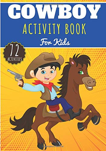 Cowboy Activity Book: For Kids 4-8 Years Old Boy & Girl | Preschool Activity Book 72 Activities, Games And Puzzles To Discover Cowboys of Far West, ... star | Coloring, Maze, Games and More.
