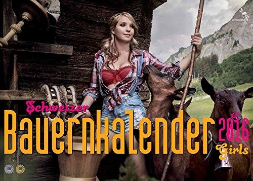 Schweizer Bauernkalender (Girls) 2016 / Calendrier Paysan Suisse (Girls) 2016: Der Kalender, von dem alle sprechen - echte Schweizer Bauerntöchter zeigen ihre natürliche Schönheit
