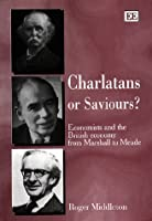 Charlatans or Saviours?: Economists and the British Economy from Marshall to Meade