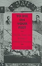 To Die on Your Feet: The Life, Times and Writing of Práxedis Guerrero