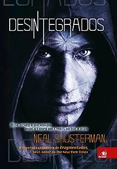 Desintegrados (Fragmentados Livro 2) (Portuguese Edition) by [Neal Shusterman]