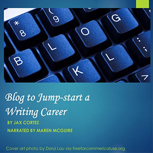 Blog to Jump-Start a Writing Career audiobook cover art