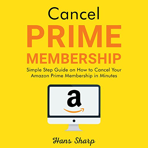Cancel Prime Membership: Simple Step Guide on How to Cancel Your Amazon Prime Membership in Minutes audiobook cover art