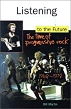 Listening to the Future: Time of Progressive Rock, 1968-78