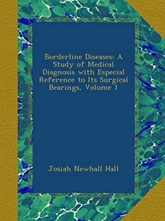 Borderline Diseases: A Study of Medical Diagnosis with Especial Reference to Its Surgical Bearings, Volume 1