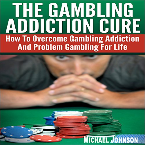 The Gambling Addiction Cure Audiobook By Michael Johnson cover art