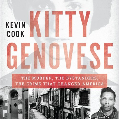Kitty Genovese     The Murder, the Bystanders, the Crime That Changed America              By:                                                                                                                                 Kevin Cook                               Narrated by:                                                                                                                                 Stephen Hoye                      Length: 7 hrs and 34 mins     68 ratings     Overall 4.1