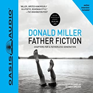 Father Fiction     Chapters for a Fatherless Generation              By:                                                                                                                                 Donald Miller                               Narrated by:                                                                                                                                 Kelly Ryan Dolan                      Length: 4 hrs and 46 mins     95 ratings     Overall 4.5