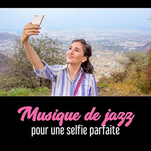Musique de jazz pour une selfie parfaite - Prenez la meilleure photo, Musique de fond de jazz instrumental relaxante