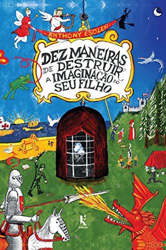 Dez Maneiras de Destruir a Imaginação do seu Filho