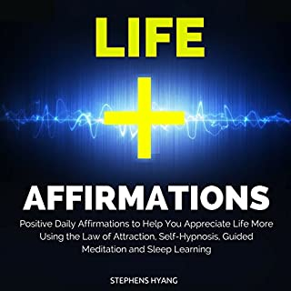 Life Affirmations     Positive Daily Affirmations to Help You Appreciate Life More Using the Law of Attraction, Self-Hypnosis, Guided Meditation and Sleep Learning              By:                                                                                                                                 Stephens Hyang                               Narrated by:                                                                                                                                 Rhiannon Angell                      Length: 55 mins     Not rated yet     Overall 0.0