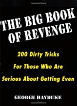 The Big Book Of Revenge: 200 Dirty Tricks for Those Who Are Serious About Getting Even
