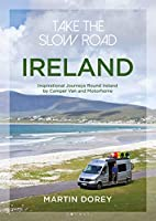 Take the Slow Road Ireland: Inspirational Journeys Round Ireland by Camper Van and Motorhome