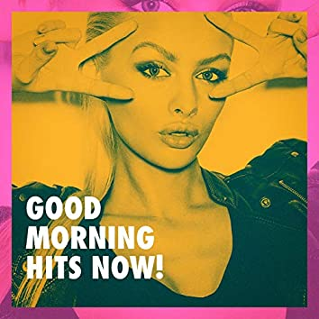 Good Morning Hits Now!