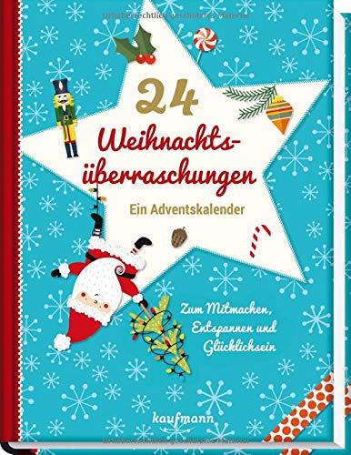 24 Weihnachtsüberraschungen: Ein Adventskalender zum Mitmachen, Entspannen und Glücklichsein (Adventskalender für Erwachsene / Ein inspirierendes Buch)