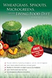 Wheatgrass, Sprouts, Microgreens, and the Living Food Diet