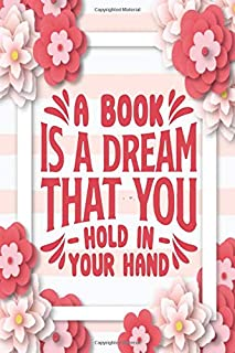 A book Is A Dream That You Hold In Your Hand: Motivational Quote Journal | Motivational Lined Journal
