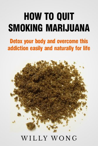 How to Quit Smoking Marijuana - Detox your body and overcome this addiction easily and naturally for life (Addiction Recovery, Addictions, Healthy Living Book 1)