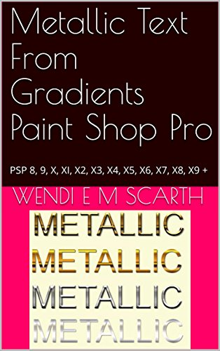 Metallic Text From Gradients Paint Shop Pro: PSP 8, 9, X, XI, X2, X3, X4, X5, X6, X7, X8, X9 + (Paint Shop Pro Made Easy Book 233) (English Edition)