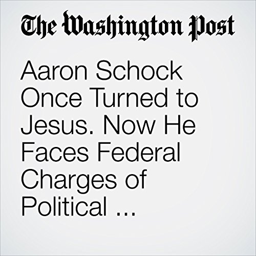 Aaron Schock Once Turned to Jesus. Now He Faces Federal Charges of Political Corruption. cover art