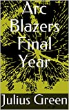 Arc Blazers Final Year (English Edition)