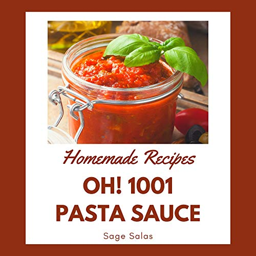 Oh! 1001 Homemade Pasta Sauce Recipes: Keep Calm and Try Homemade Pasta Sauce Cookbook (English Edition)