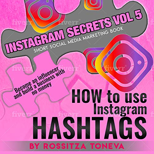 INSTAGRAM SECRETS ( Vol 5 ): HOW to use Instagram HASHTAGS: Become an influencer and build a business with no money on Instagram. Short social media marketing book.