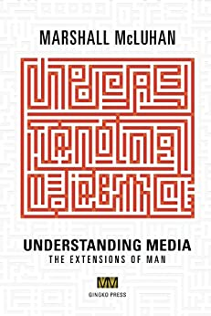 Understanding Media: The Extensions of Man by [Marshall McLuhan]