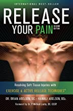 Release Your Pain: 2nd Edition - EBOOK: Resolving Soft Tissue Injuries with Exercise and Active Release Techniques (Release Your Body Book 1)