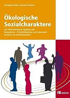 Ökokologische Sozialcharaktere: Von Weltveränderern, Egoisten und Resignierten - Persönlichkeitstyp und Lebenswelt als Basis von Umweltverhalten