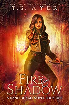 Fire & Shadow: The Hand of Kali #1 (The Hand of Kali Series) by [T.G. Ayer, Annetta Ribken]