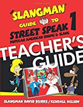 The Slangman Guide to Street Speak 1 - TEACHER'S GUIDE: Popular American idioms & Slang