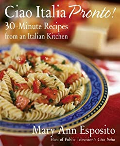 Get ciao italia pronto 30 minute recipes from an italian kitchen ciao italia pronto 30 minute recipes from an italian kitchen by mary ann esposito ebook fandeluxe Ebook collections