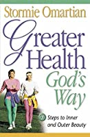 Greater Health God's Way: Seven Steps to Inner and Outer Beauty by Stormie Omartian(1999-03-01)