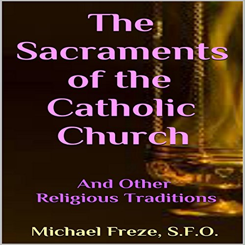 The Sacraments of the Catholic Church audiobook cover art