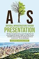 A.I.S.: Arterial Infrastructure System Presentation