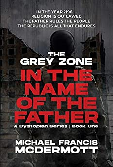 [Michael Francis McDermott]のThe Grey Zone (In the Name of the Father Book 1) (English Edition)